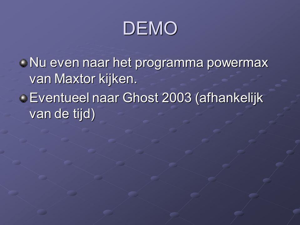 DEMO Nu even naar het programma powermax van Maxtor kijken. Eventueel naar Ghost 2003 (afhankelijk van de tijd)