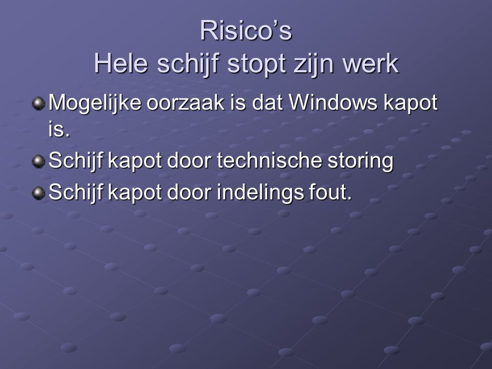 Risico's Hele schijf stopt zijn werk Mogelijke oorzaak is dat Windows kapot is. Schijf kapot door technische storing Schijf kapot door indelings fout.