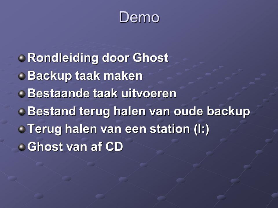 Demo Rondleiding door Ghost Backup taak maken Bestaande taak uitvoeren Bestand terug halen van oude backup Terug halen van een station (I:) Ghost van af CD