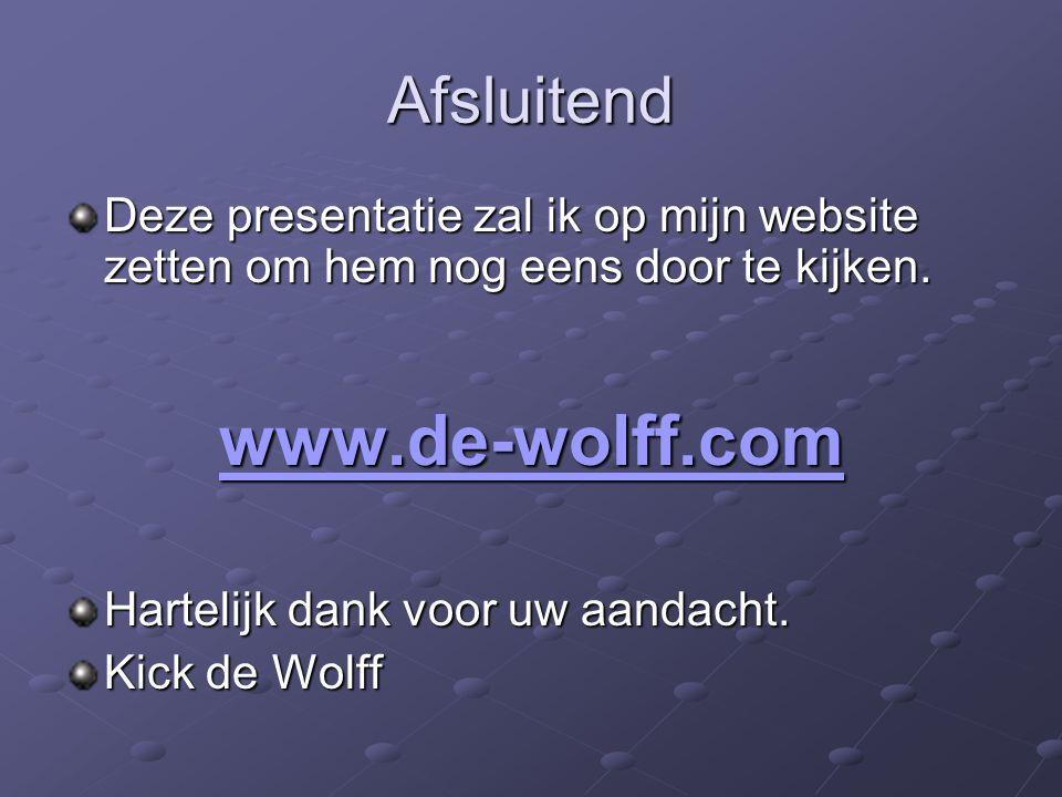 Afsluitend Deze presentatie zal ik op mijn website zetten om hem nog eens door te kijken. www.de-wolff.com Hartelijk dank voor uw aandacht. Kick de Wo