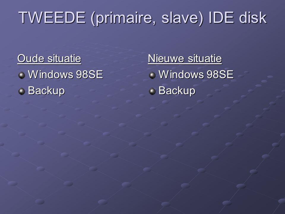 TWEEDE (primaire, slave) IDE disk Oude situatie Windows 98SE Backup Nieuwe situatie Windows 98SE Backup