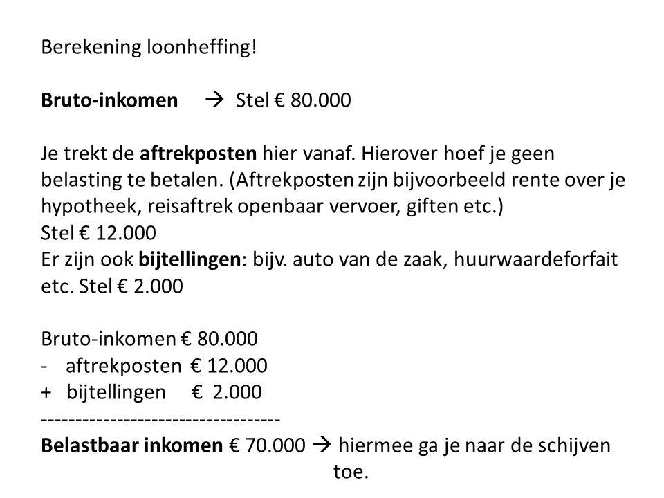Berekening loonheffing! Bruto-inkomen  Stel € 80.000 Je trekt de aftrekposten hier vanaf. Hierover hoef je geen belasting te betalen. (Aftrekposten z