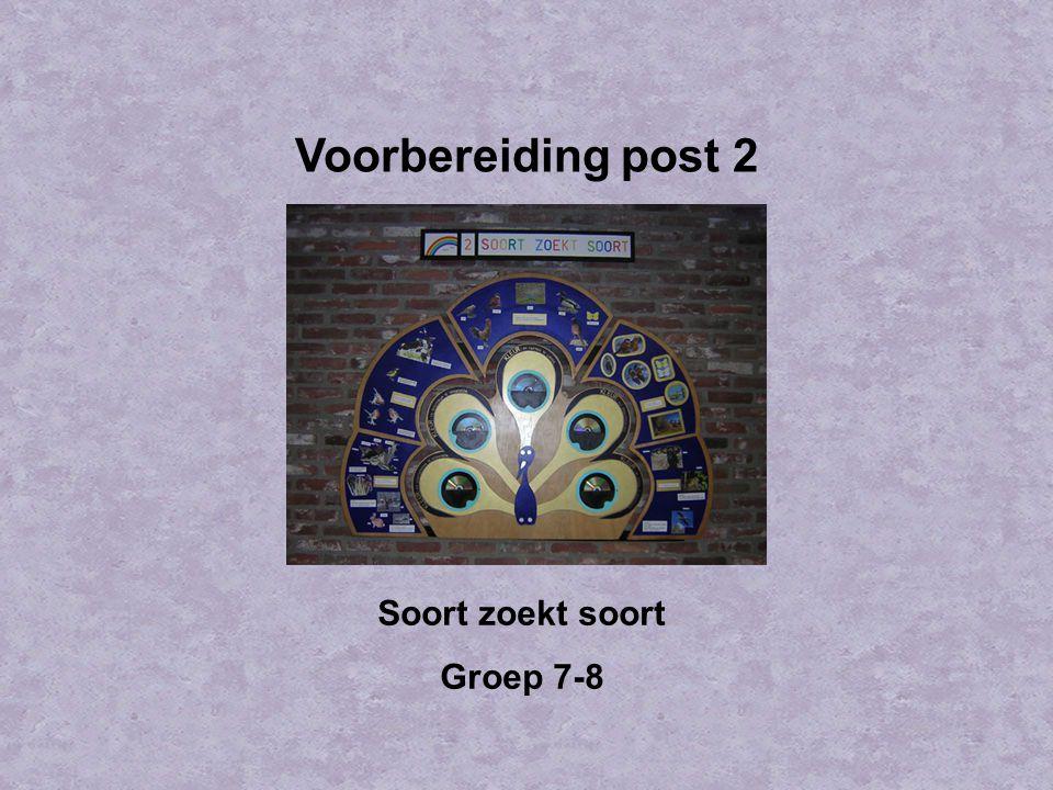 Voorbereiding post 2 Soort zoekt soort Groep 7-8