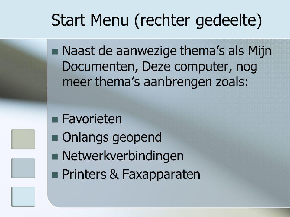 Start Menu (rechter gedeelte) Naast de aanwezige thema's als Mijn Documenten, Deze computer, nog meer thema's aanbrengen zoals: Favorieten Onlangs geopend Netwerkverbindingen Printers & Faxapparaten