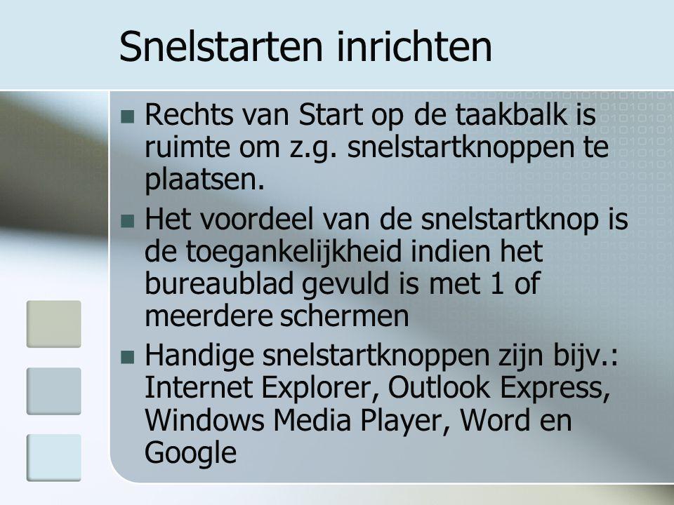 Snelstarten inrichten Rechts van Start op de taakbalk is ruimte om z.g.