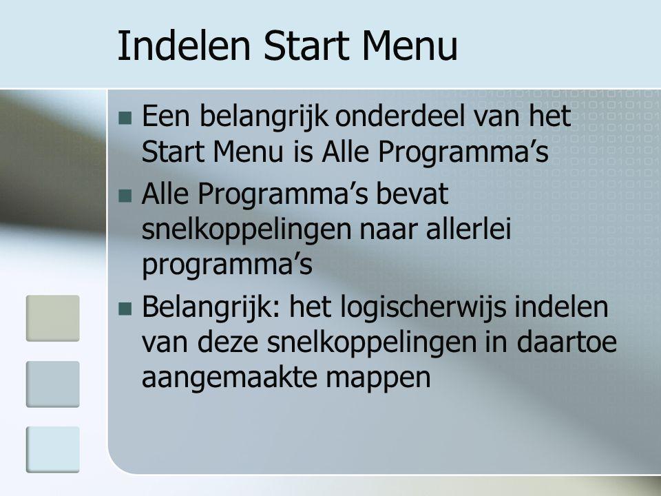 Indelen Start Menu Een belangrijk onderdeel van het Start Menu is Alle Programma's Alle Programma's bevat snelkoppelingen naar allerlei programma's Belangrijk: het logischerwijs indelen van deze snelkoppelingen in daartoe aangemaakte mappen