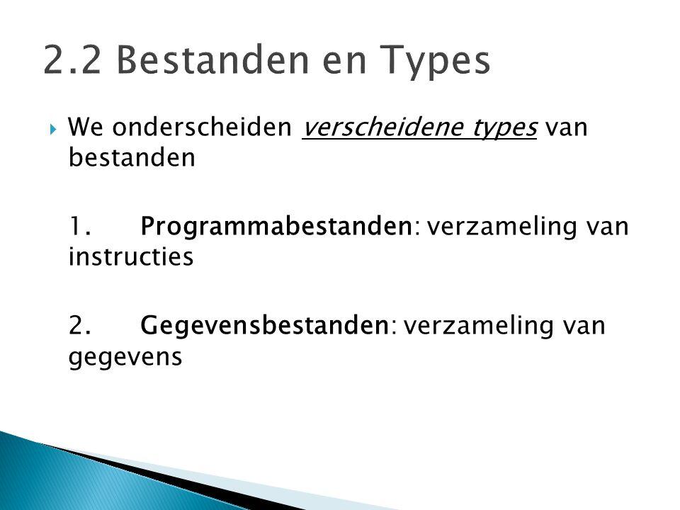  We onderscheiden verscheidene types van bestanden 1. Programmabestanden: verzameling van instructies 2. Gegevensbestanden: verzameling van gegevens