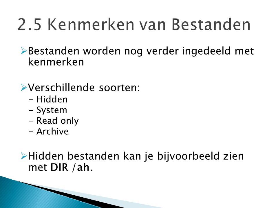  Bestanden worden nog verder ingedeeld met kenmerken  Verschillende soorten: - Hidden - System - Read only - Archive  Hidden bestanden kan je bijvo