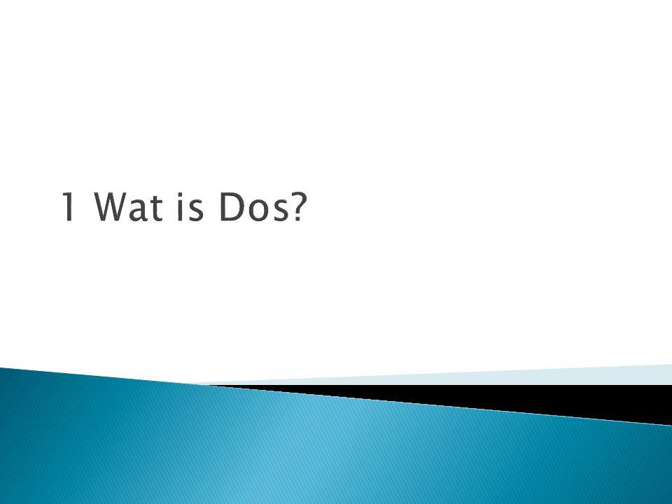  Dos = Disk Operating System  Eerste geschreven OS van Microsoft.