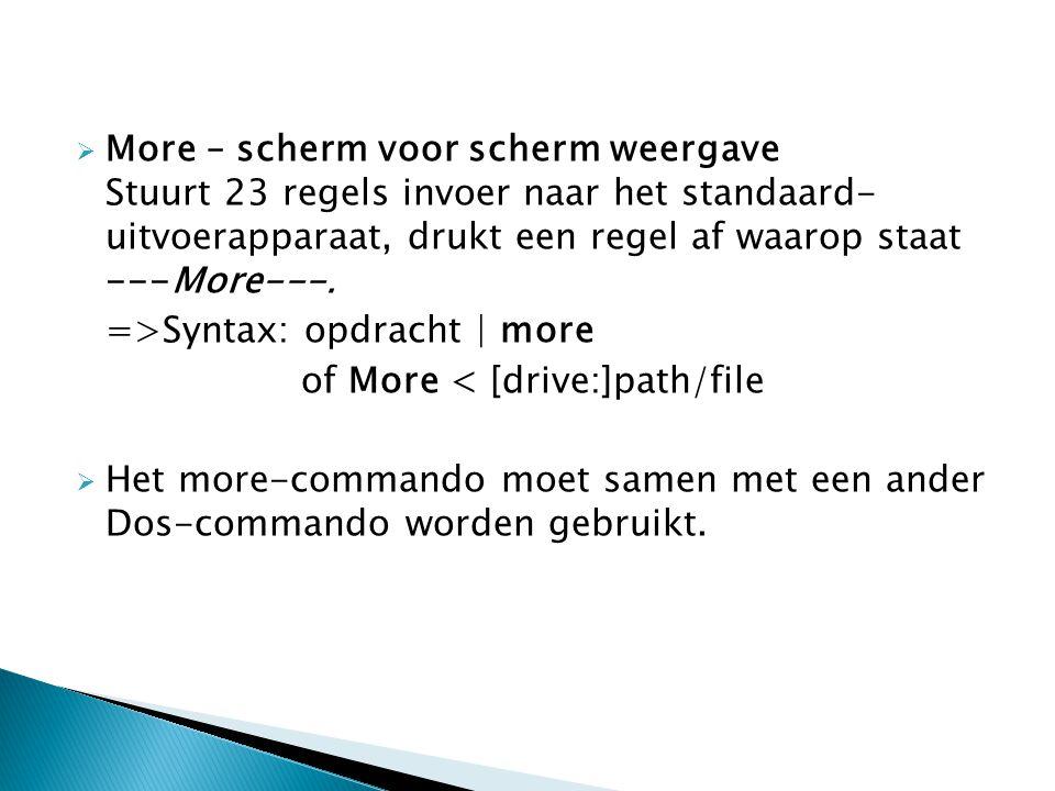  More – scherm voor scherm weergave Stuurt 23 regels invoer naar het standaard- uitvoerapparaat, drukt een regel af waarop staat ---More---. =>Syntax