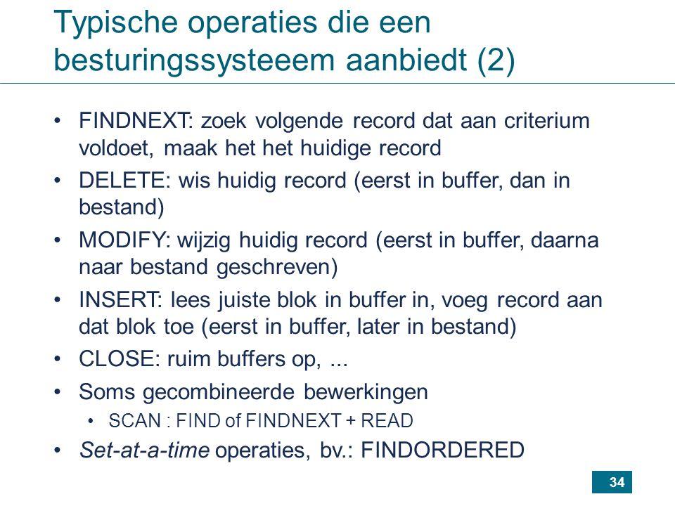 34 Typische operaties die een besturingssysteeem aanbiedt (2) FINDNEXT: zoek volgende record dat aan criterium voldoet, maak het het huidige record DE
