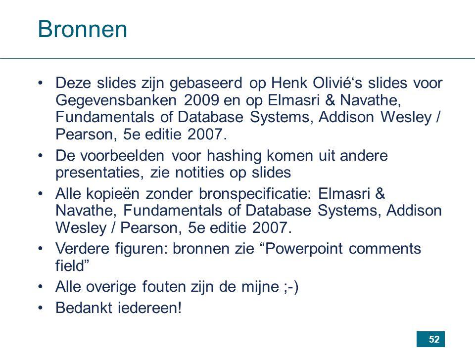 52 Bronnen Deze slides zijn gebaseerd op Henk Olivié's slides voor Gegevensbanken 2009 en op Elmasri & Navathe, Fundamentals of Database Systems, Addi