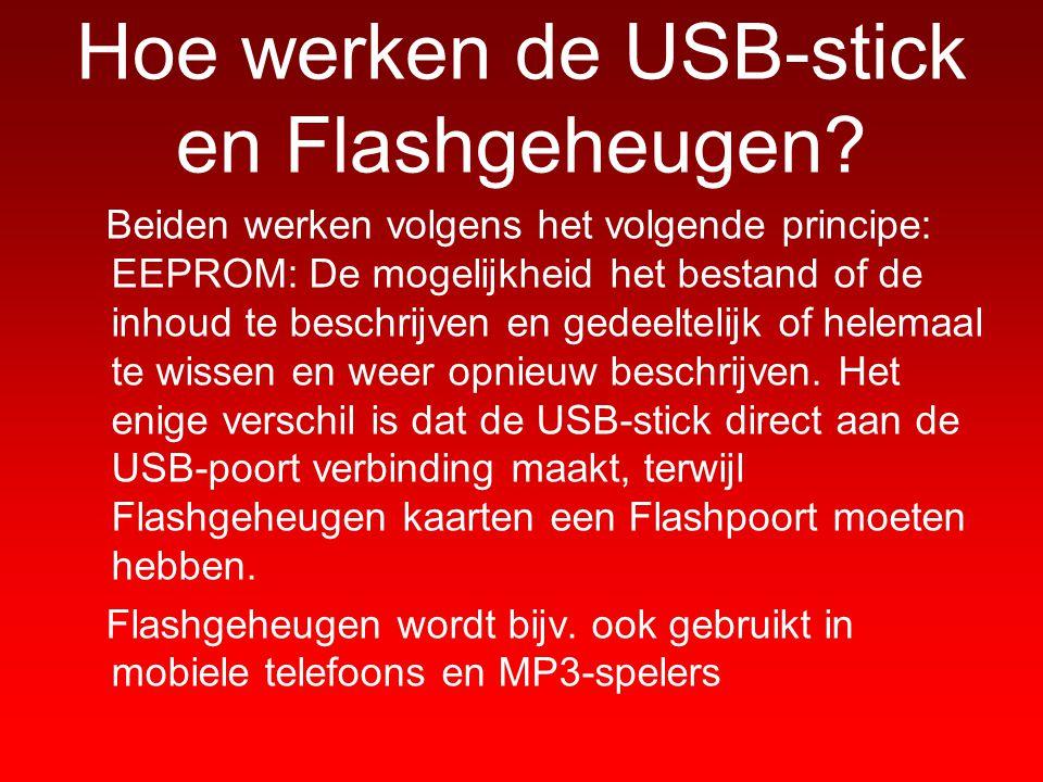 Hoe werken de USB-stick en Flashgeheugen? Beiden werken volgens het volgende principe: EEPROM: De mogelijkheid het bestand of de inhoud te beschrijven