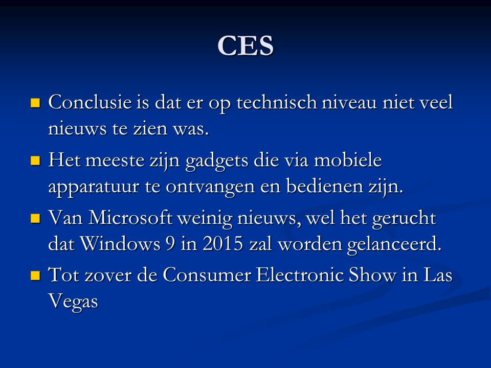 CES Conclusie is dat er op technisch niveau niet veel nieuws te zien was. Conclusie is dat er op technisch niveau niet veel nieuws te zien was. Het me
