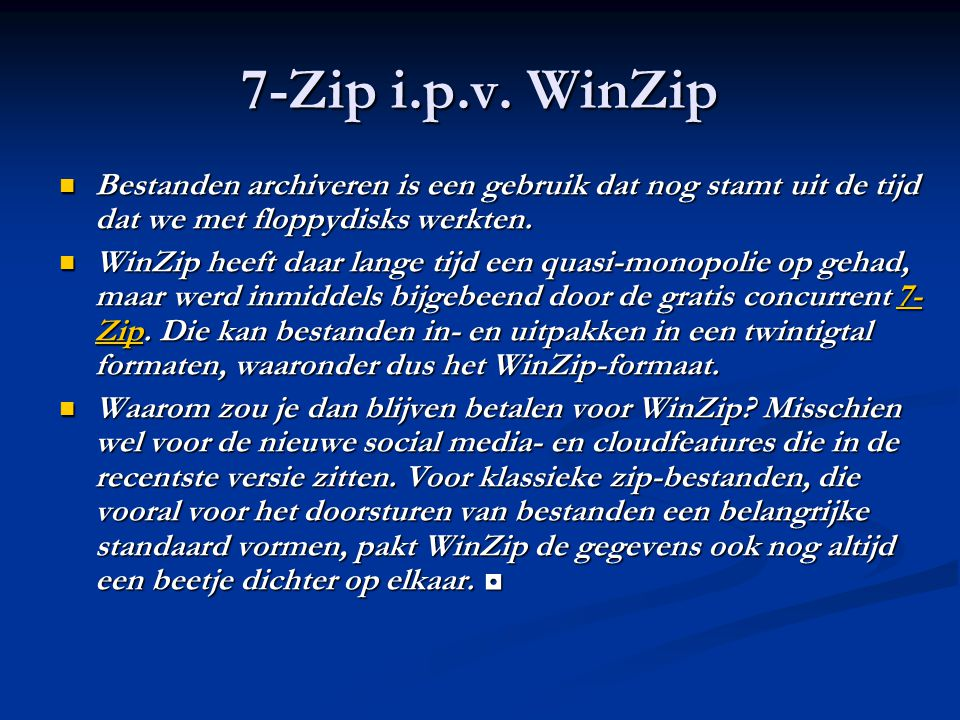 7-Zip i.p.v. WinZip Bestanden archiveren is een gebruik dat nog stamt uit de tijd dat we met floppydisks werkten. Bestanden archiveren is een gebruik