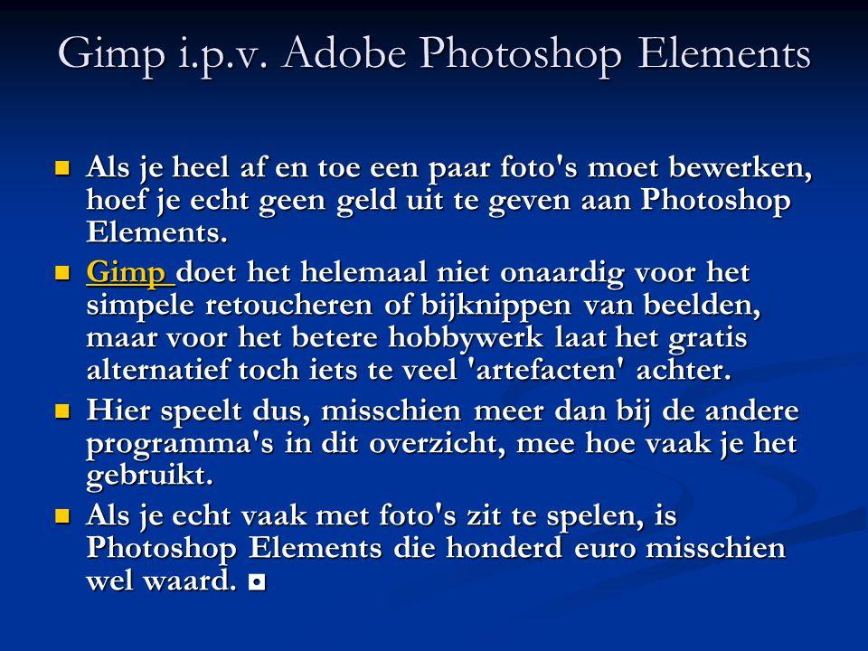 Gimp i.p.v. Adobe Photoshop Elements Als je heel af en toe een paar foto's moet bewerken, hoef je echt geen geld uit te geven aan Photoshop Elements.