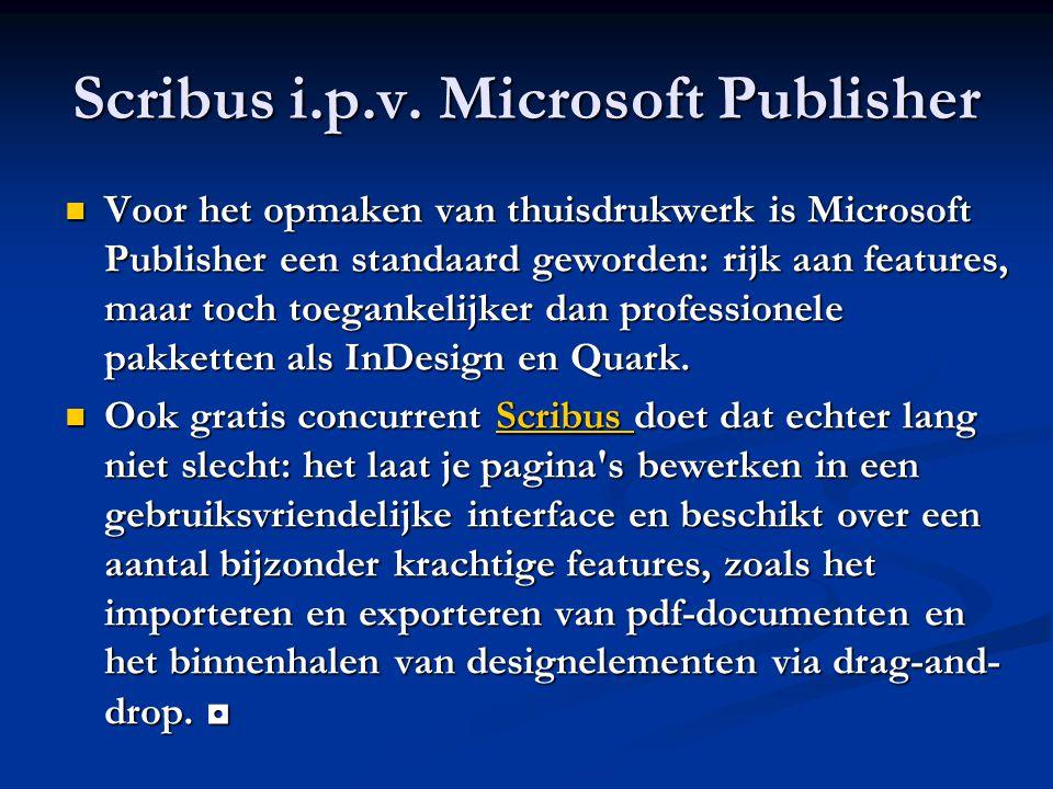 Scribus i.p.v. Microsoft Publisher Voor het opmaken van thuisdrukwerk is Microsoft Publisher een standaard geworden: rijk aan features, maar toch toeg