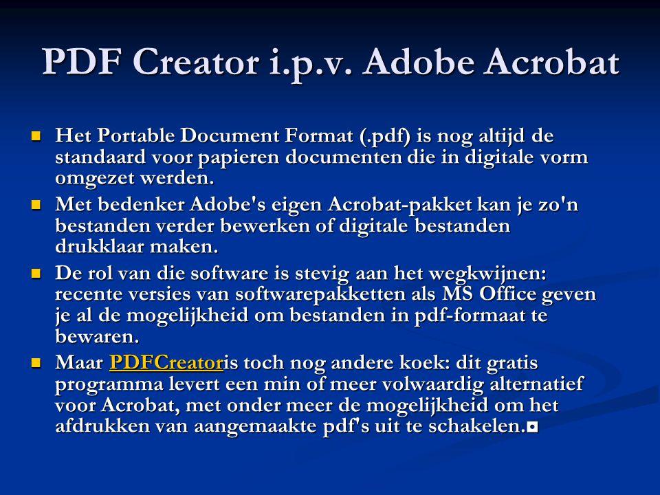 PDF Creator i.p.v. Adobe Acrobat Het Portable Document Format (.pdf) is nog altijd de standaard voor papieren documenten die in digitale vorm omgezet
