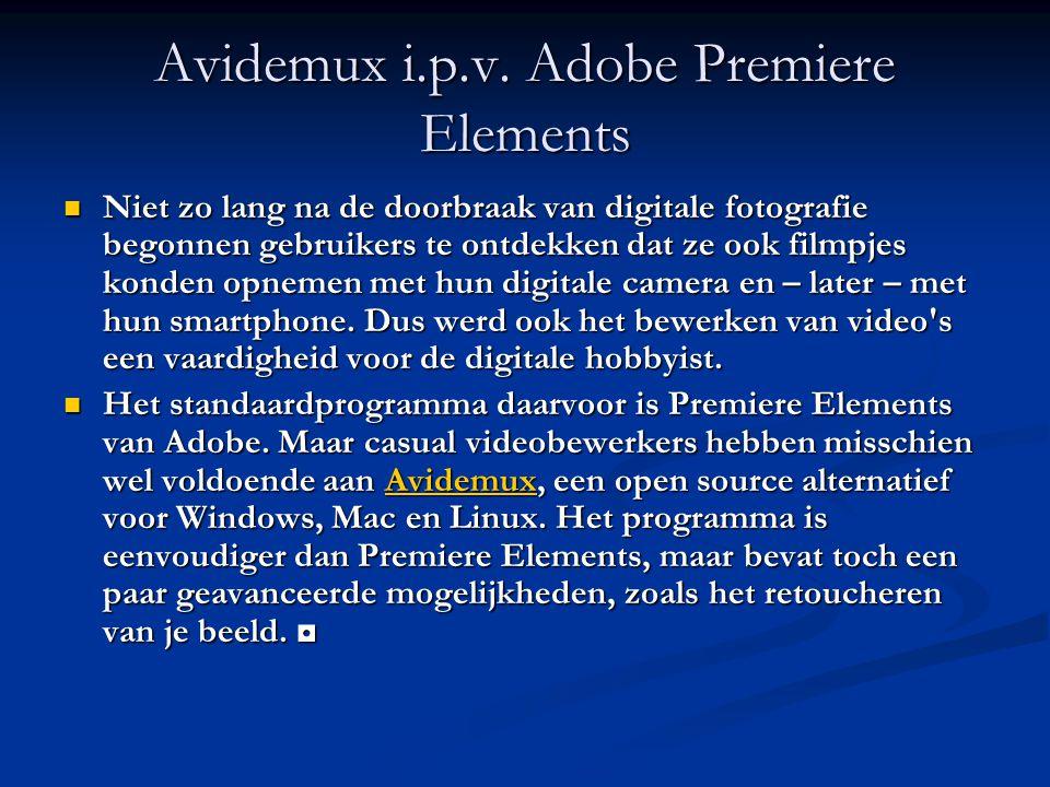 Avidemux i.p.v. Adobe Premiere Elements Niet zo lang na de doorbraak van digitale fotografie begonnen gebruikers te ontdekken dat ze ook filmpjes kond