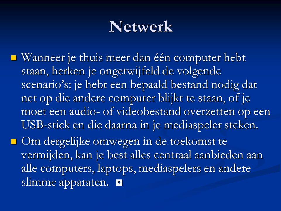 Netwerk Wanneer je thuis meer dan één computer hebt staan, herken je ongetwijfeld de volgende scenario's: je hebt een bepaald bestand nodig dat net op