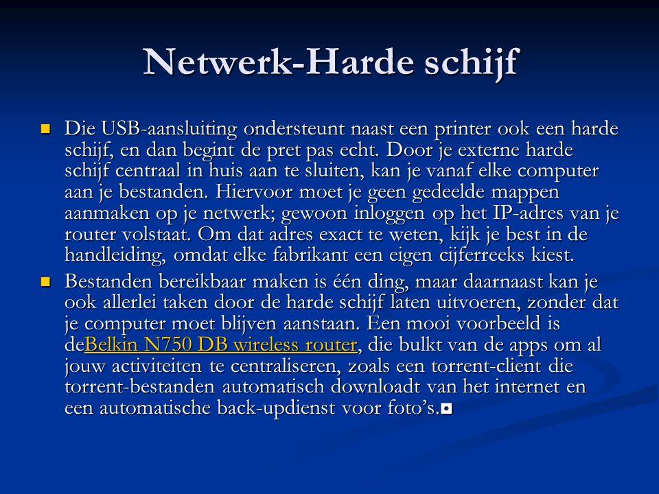 Netwerk-Harde schijf Die USB-aansluiting ondersteunt naast een printer ook een harde schijf, en dan begint de pret pas echt. Door je externe harde sch