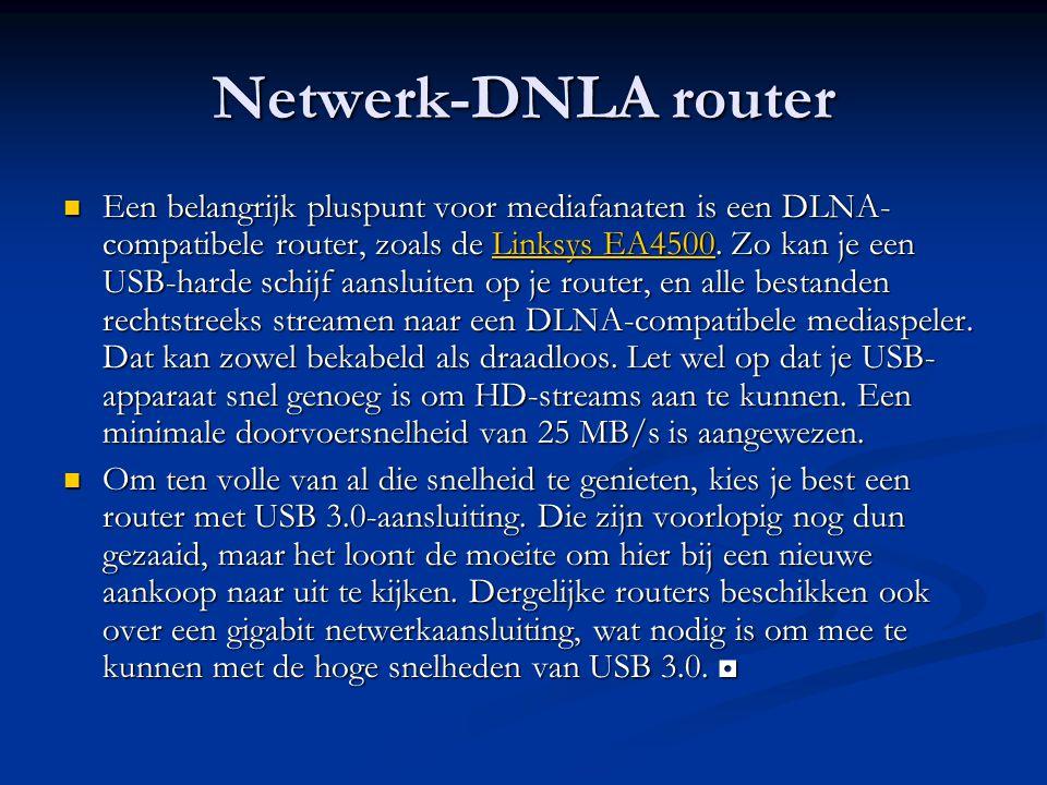 Netwerk-DNLA router Een belangrijk pluspunt voor mediafanaten is een DLNA- compatibele router, zoals de Linksys EA4500. Zo kan je een USB-harde schijf