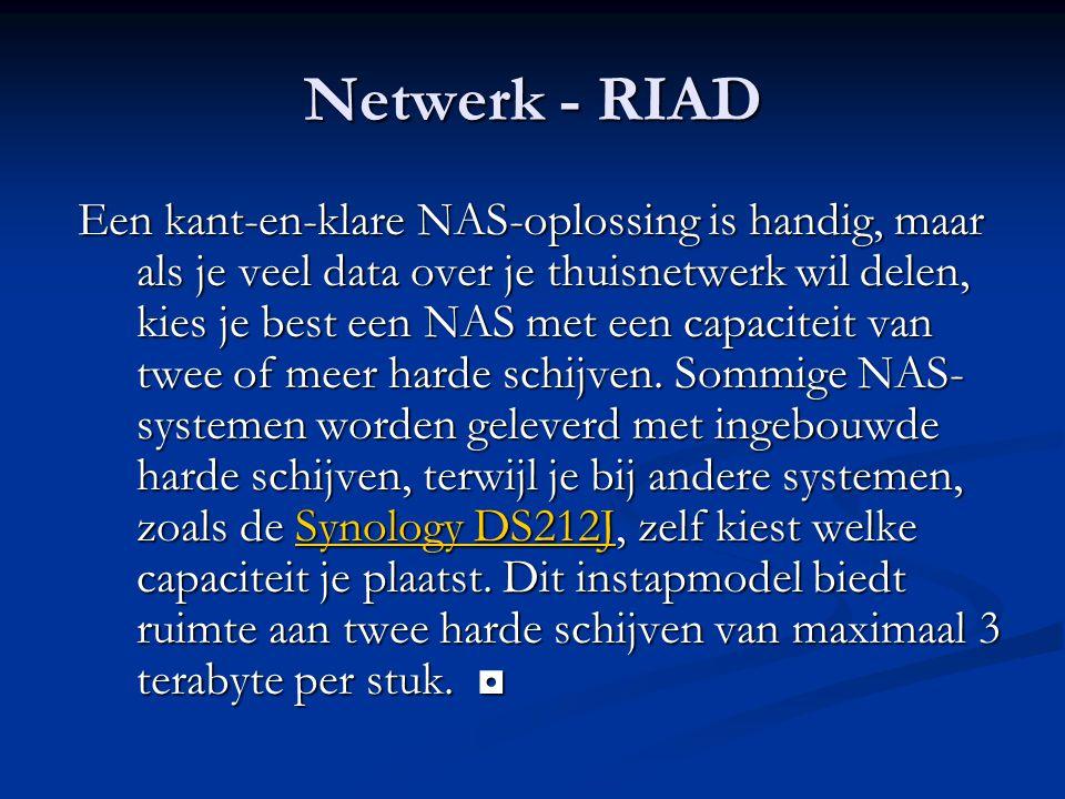 Netwerk - RIAD Een kant-en-klare NAS-oplossing is handig, maar als je veel data over je thuisnetwerk wil delen, kies je best een NAS met een capaciteit van twee of meer harde schijven.