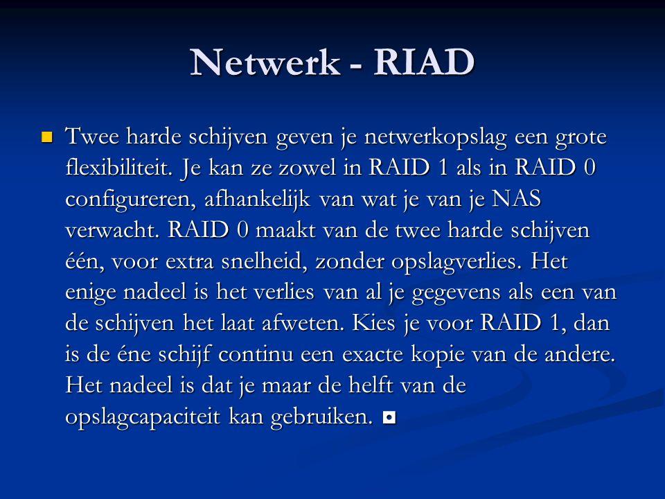 Netwerk - RIAD Twee harde schijven geven je netwerkopslag een grote flexibiliteit. Je kan ze zowel in RAID 1 als in RAID 0 configureren, afhankelijk v