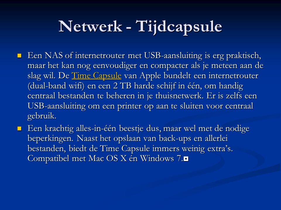Netwerk - Tijdcapsule Een NAS of internetrouter met USB-aansluiting is erg praktisch, maar het kan nog eenvoudiger en compacter als je meteen aan de slag wil.