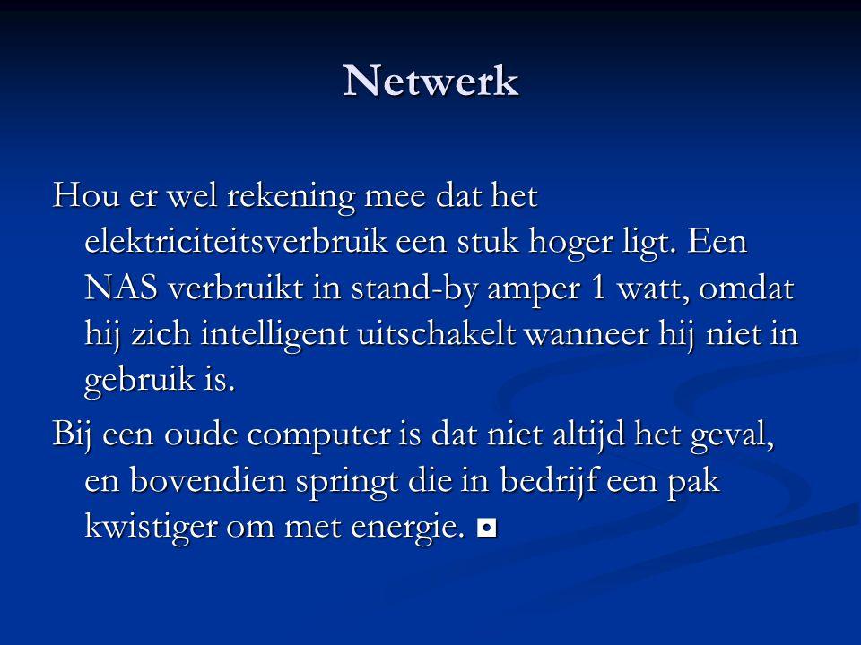Netwerk Hou er wel rekening mee dat het elektriciteitsverbruik een stuk hoger ligt. Een NAS verbruikt in stand-by amper 1 watt, omdat hij zich intelli