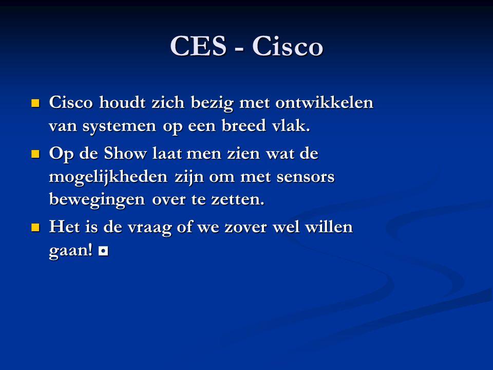CES - Cisco Cisco houdt zich bezig met ontwikkelen van systemen op een breed vlak. Cisco houdt zich bezig met ontwikkelen van systemen op een breed vl