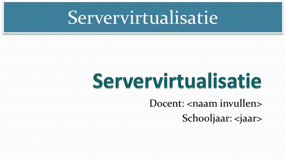 Servervirtualisatie Docent: Schooljaar: