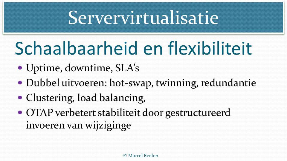 Servervirtualisatie © Marcel Beelen Uptime, downtime, SLA's Dubbel uitvoeren: hot-swap, twinning, redundantie Clustering, load balancing, OTAP verbete