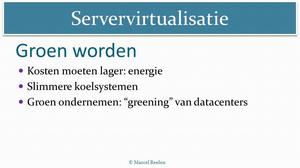 """Servervirtualisatie © Marcel Beelen Groen worden Kosten moeten lager: energie Slimmere koelsystemen Groen ondernemen: """"greening"""" van datacenters"""