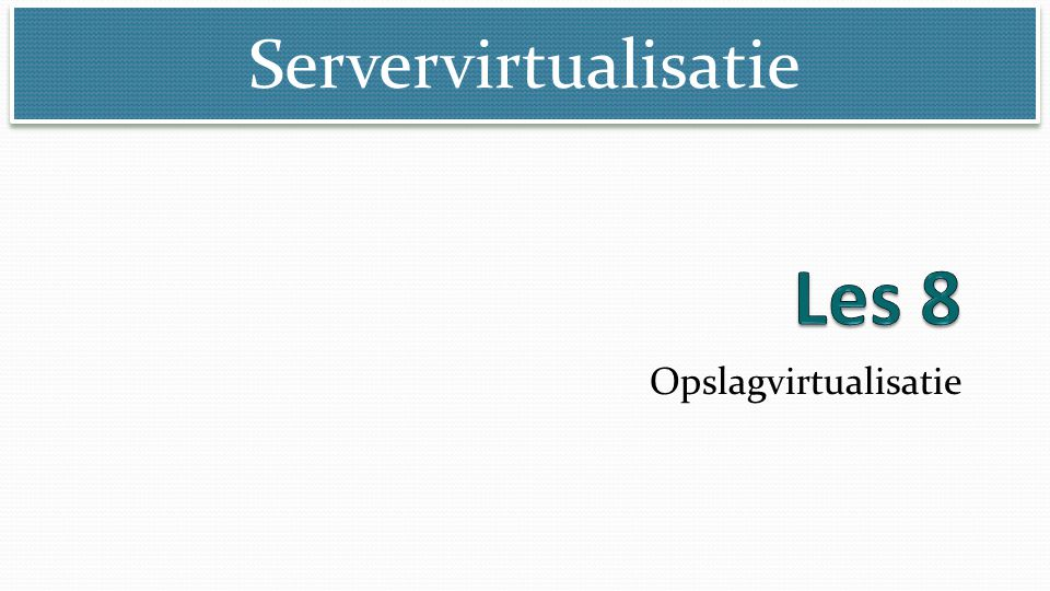 Servervirtualisatie © Marcel Beelen Opslagsystemen: schijf en tape DAS: Direct Attached Storage NAS: Network Attached Storage SAN: Storage Area Network Tape library opslagsysteem