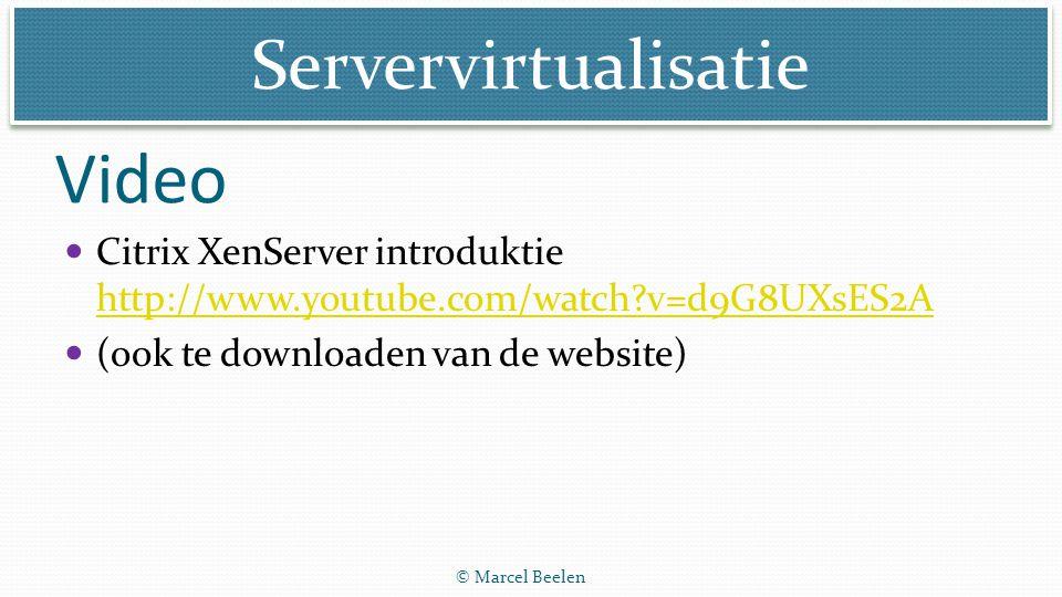 Servervirtualisatie © Marcel Beelen Citrix XenServer introduktie http://www.youtube.com/watch?v=d9G8UXsES2A http://www.youtube.com/watch?v=d9G8UXsES2A