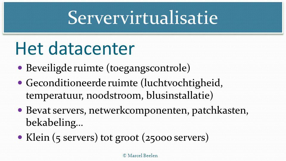 Servervirtualisatie © Marcel Beelen Het datacenter Beveiligde ruimte (toegangscontrole) Geconditioneerde ruimte (luchtvochtigheid, temperatuur, noodst