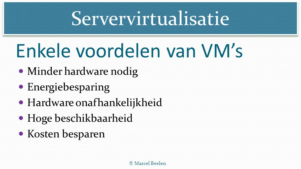 Servervirtualisatie © Marcel Beelen Are you hip to virtualzation: http://www.youtube.com/watch?v=57XDSrwEdRg http://www.youtube.com/watch?v=57XDSrwEdRg Korte animatie video (4 min) over de geschiedenis en voordelen van servervirtualisatie.
