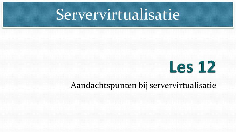 Servervirtualisatie Aandachtspunten bij servervirtualisatie