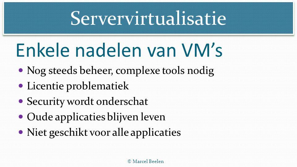 Servervirtualisatie © Marcel Beelen Enkele nadelen van VM's Nog steeds beheer, complexe tools nodig Licentie problematiek Security wordt onderschat Ou