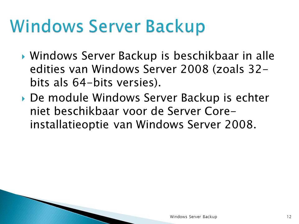  Windows Server Backup is beschikbaar in alle edities van Windows Server 2008 (zoals 32- bits als 64-bits versies).