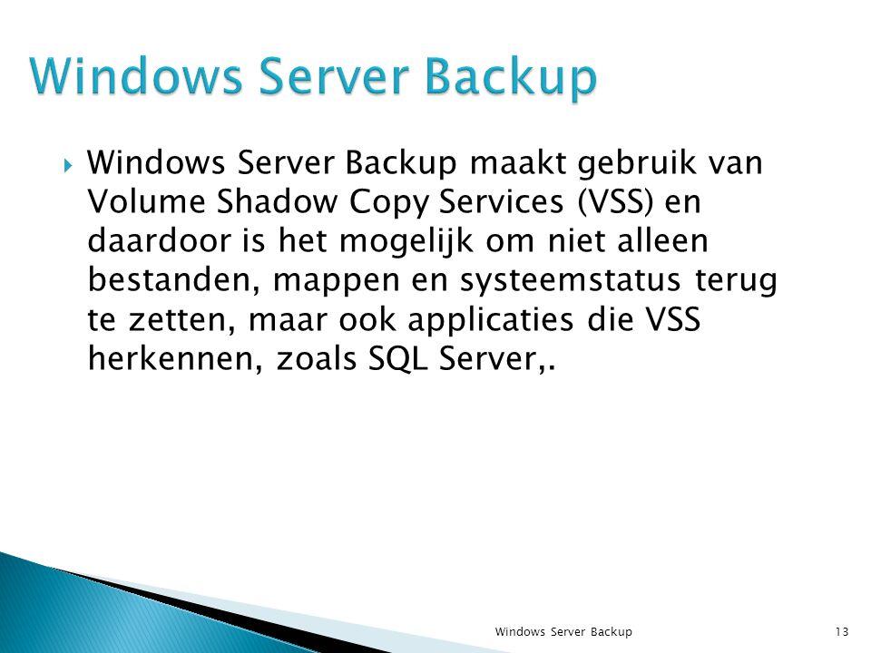  Windows Server Backup maakt gebruik van Volume Shadow Copy Services (VSS) en daardoor is het mogelijk om niet alleen bestanden, mappen en systeemstatus terug te zetten, maar ook applicaties die VSS herkennen, zoals SQL Server,.