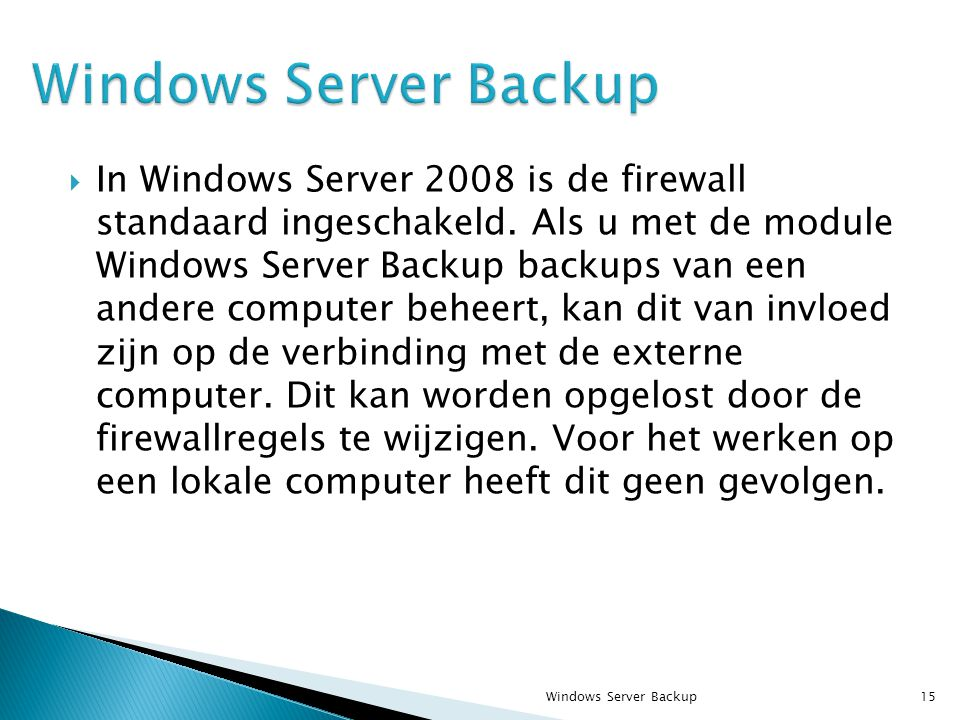  In Windows Server 2008 is de firewall standaard ingeschakeld.
