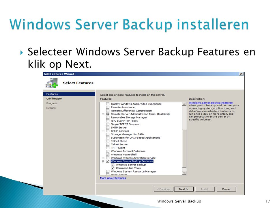  Selecteer Windows Server Backup Features en klik op Next. Windows Server Backup17