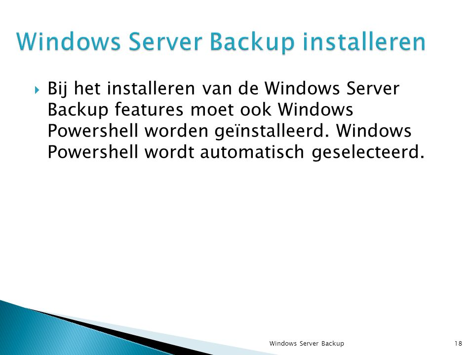  Bij het installeren van de Windows Server Backup features moet ook Windows Powershell worden geïnstalleerd. Windows Powershell wordt automatisch ges
