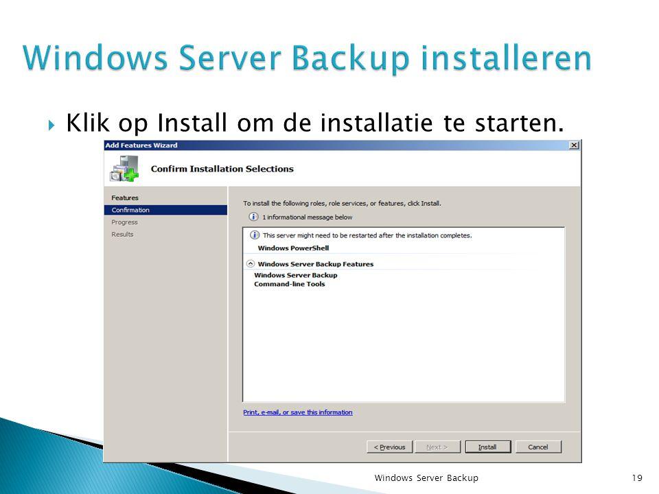  Klik op Install om de installatie te starten. Windows Server Backup19
