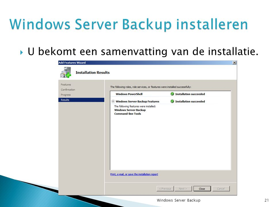  U bekomt een samenvatting van de installatie. Windows Server Backup21