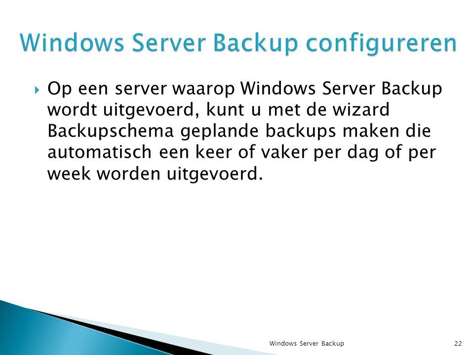  Op een server waarop Windows Server Backup wordt uitgevoerd, kunt u met de wizard Backupschema geplande backups maken die automatisch een keer of vaker per dag of per week worden uitgevoerd.