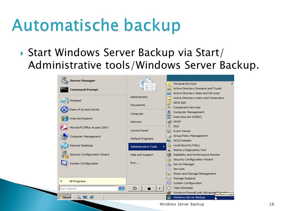  Start Windows Server Backup via Start/ Administrative tools/Windows Server Backup.