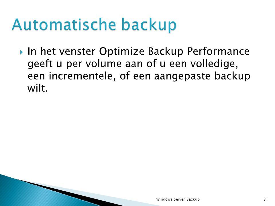  In het venster Optimize Backup Performance geeft u per volume aan of u een volledige, een incrementele, of een aangepaste backup wilt.
